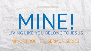 Mine! Living Like You Belong to Jesus: Minor Prophets