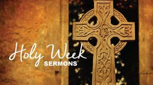Holy Week Sermons