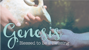 Genesis: Blessed to Be a Blessing