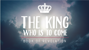Revelation: The King Who Is to Come