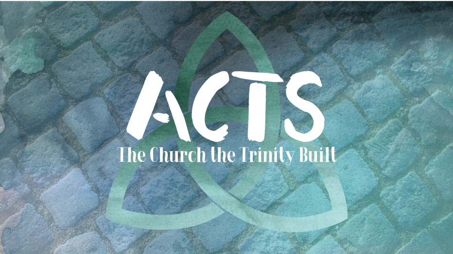 Acts: The Church the Trinity Built