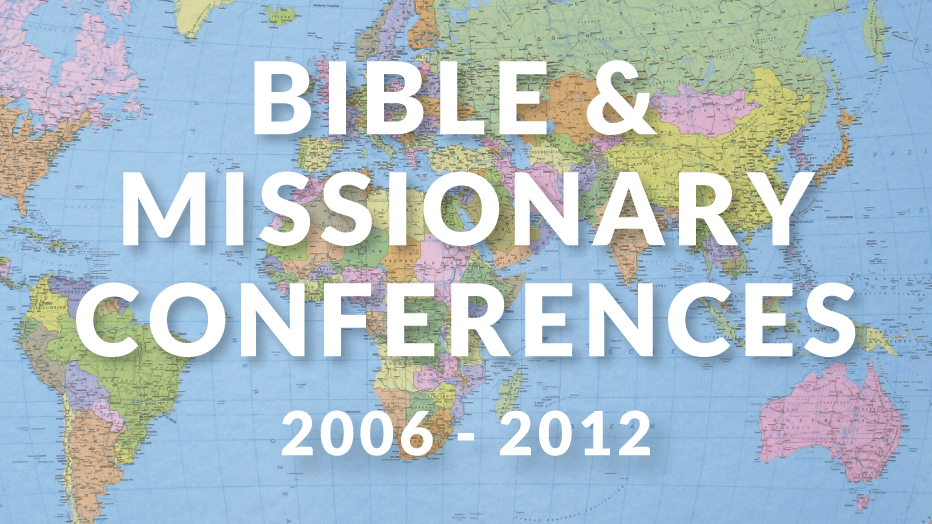 2006-2012 Bible & Missionary Conferences