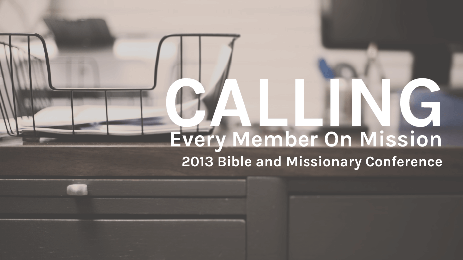 Calling—Every Member on Mission: BMC 2013