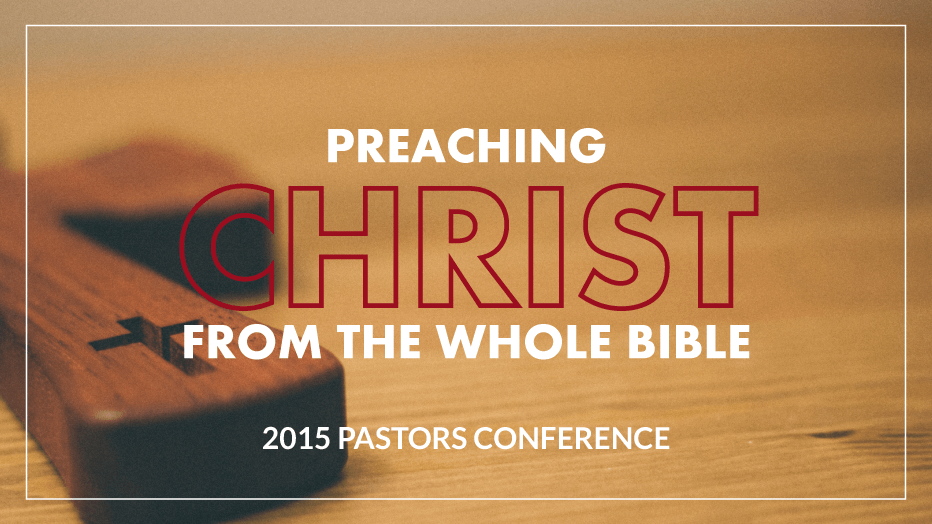 2015 Pastors Conference: Preaching Christ from the Whole Bible