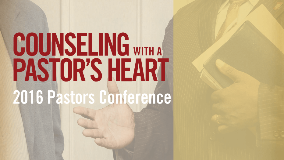 2016 Pastors Conference: Counseling With a Pastor's Heart