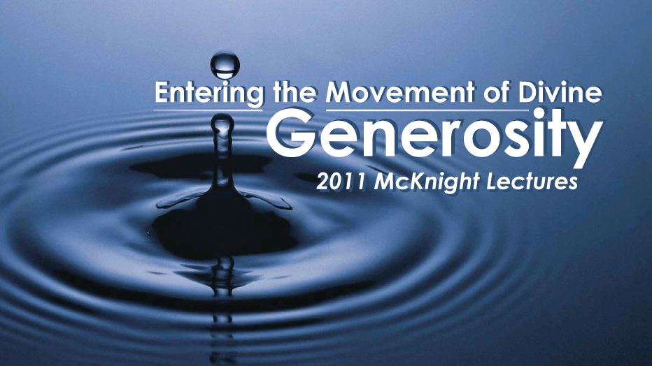 McKnight Lectures 2011: Entering the Movement of Divine Generosity