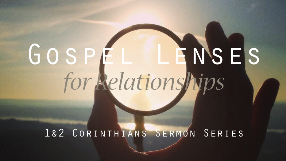 Gospel Lenses for Relationships: 1 & 2 Corinthians