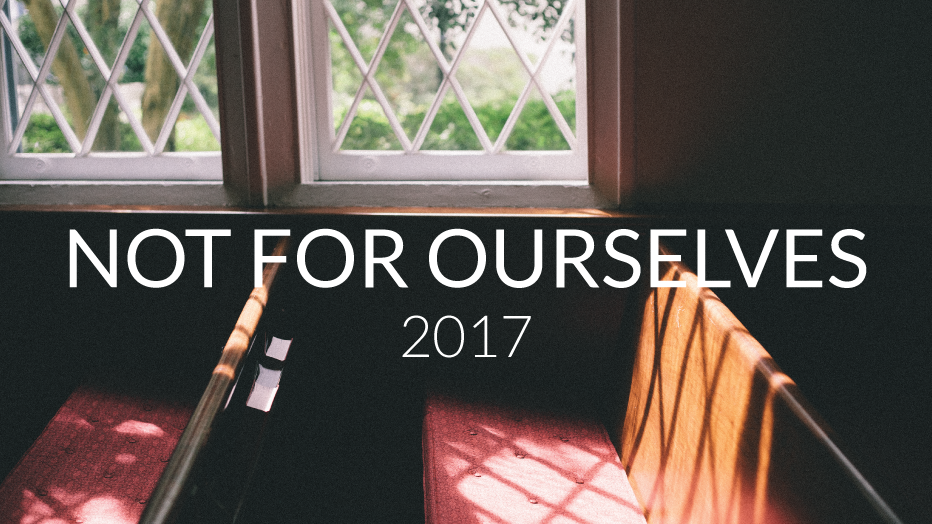 Not for Ourselves 2017