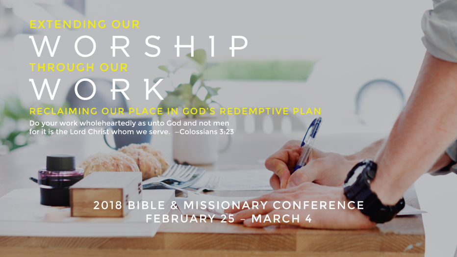 2018 Bible & Missionary Conference—Extending Our Worship Through Our Work