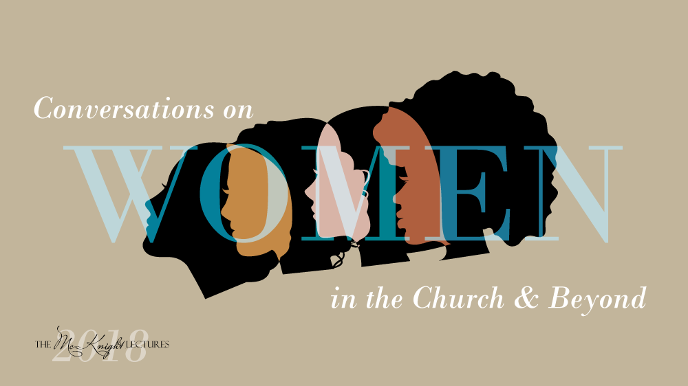 2018 McKnight Lectures—Conversations on Women in the Church & Beyond