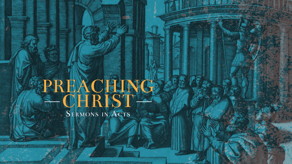 Preaching Christ: Sermons in Acts