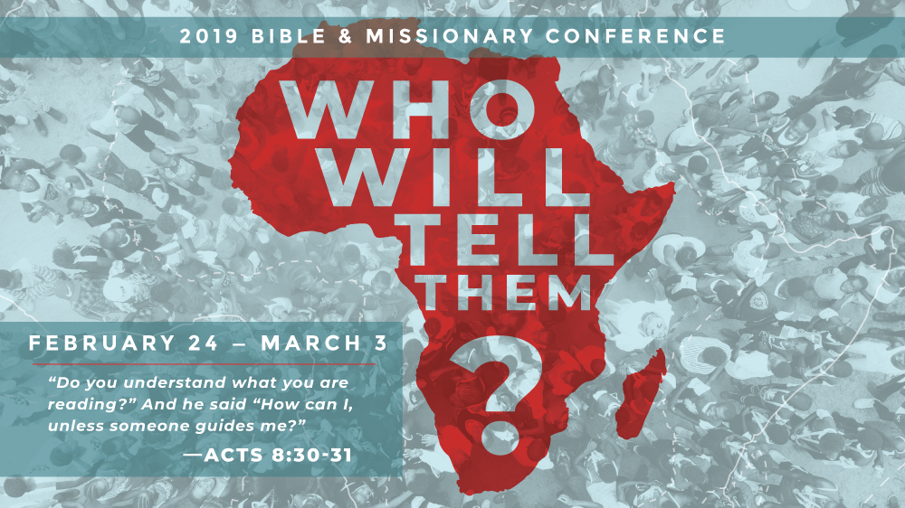 2019 Bible & Missionary Conference: Who Will Tell Them?