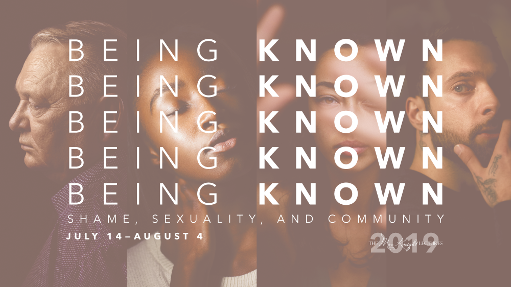 2019 McKnight Lectures—Being Known: Shame, Sexuality & Community