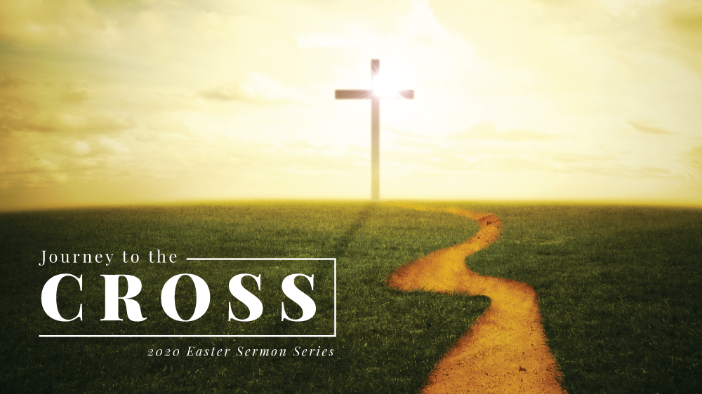 Journey to the Cross: 2020 Easter Series