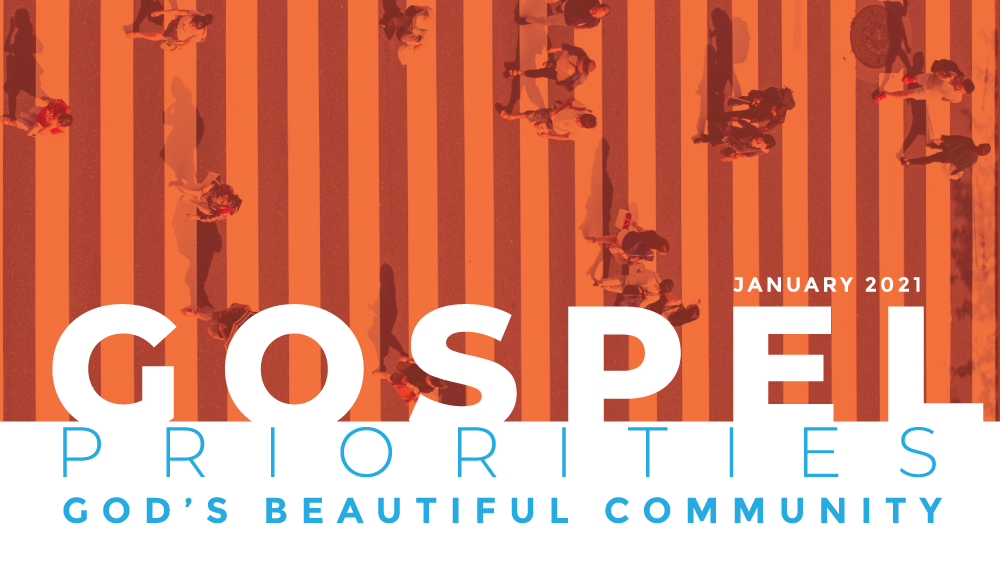 Gospel Priorities 2021: God\'s Beautiful Community