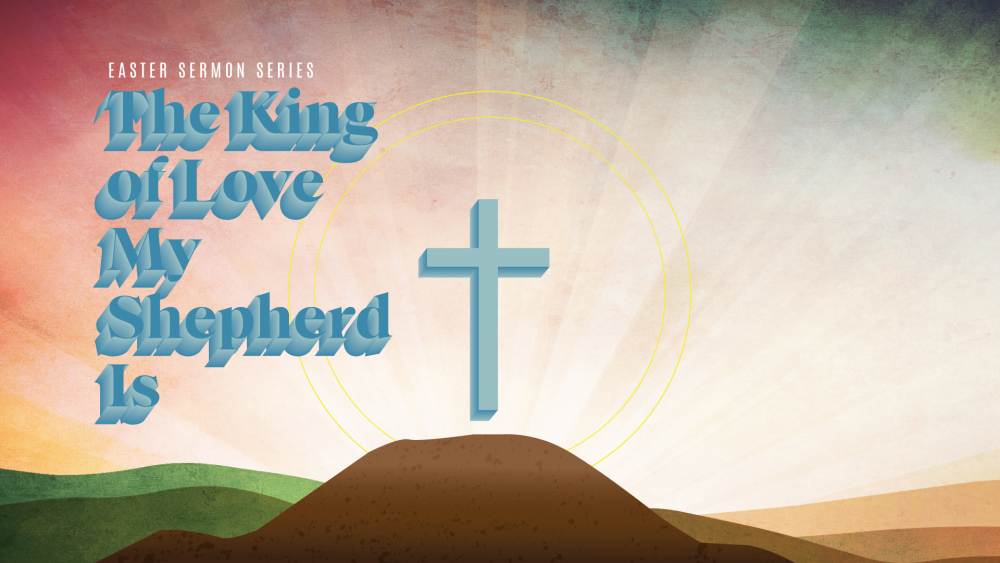 The King of Love My Shepherd Is: 2021 Easter Series